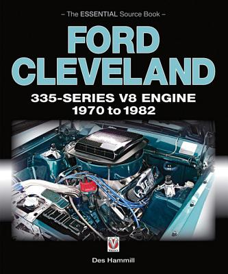 Ford Cleveland 335-series V8 Engine 1970 to 1982 By Hammill, Des